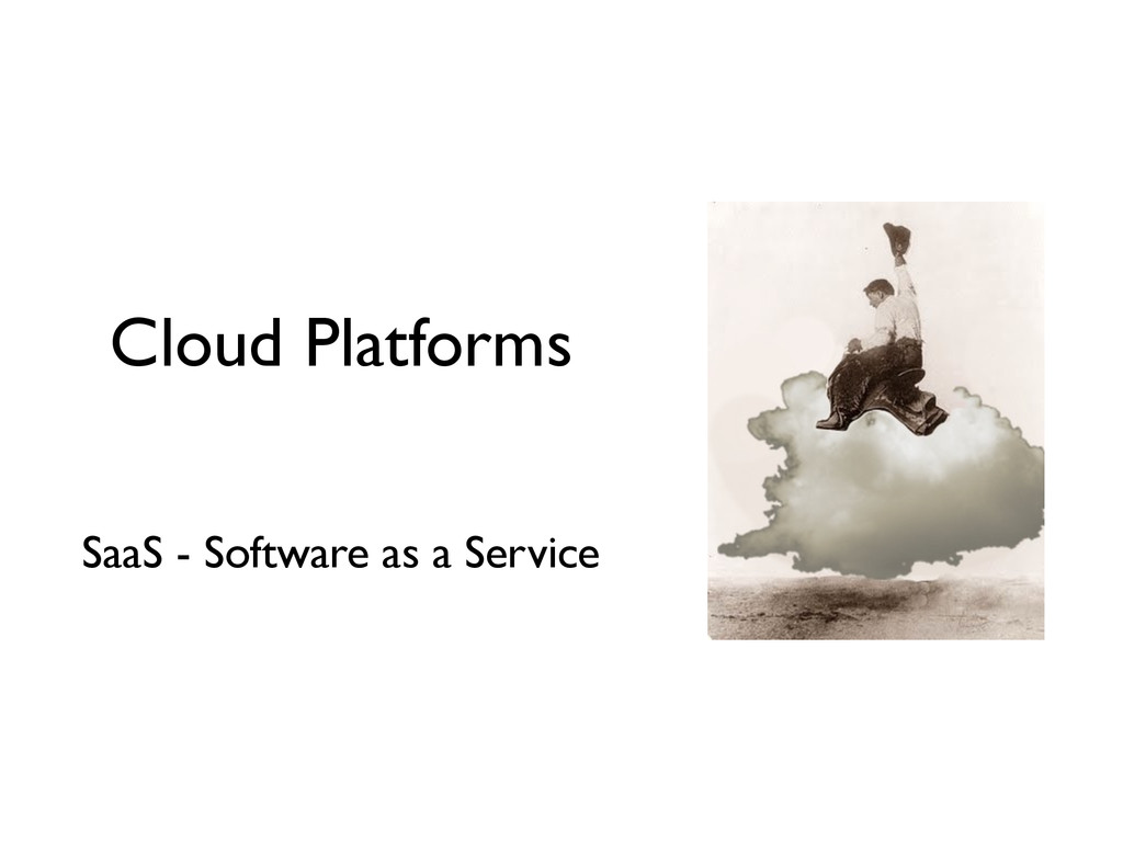 Cloud Platforms SaaS - Software as a Service