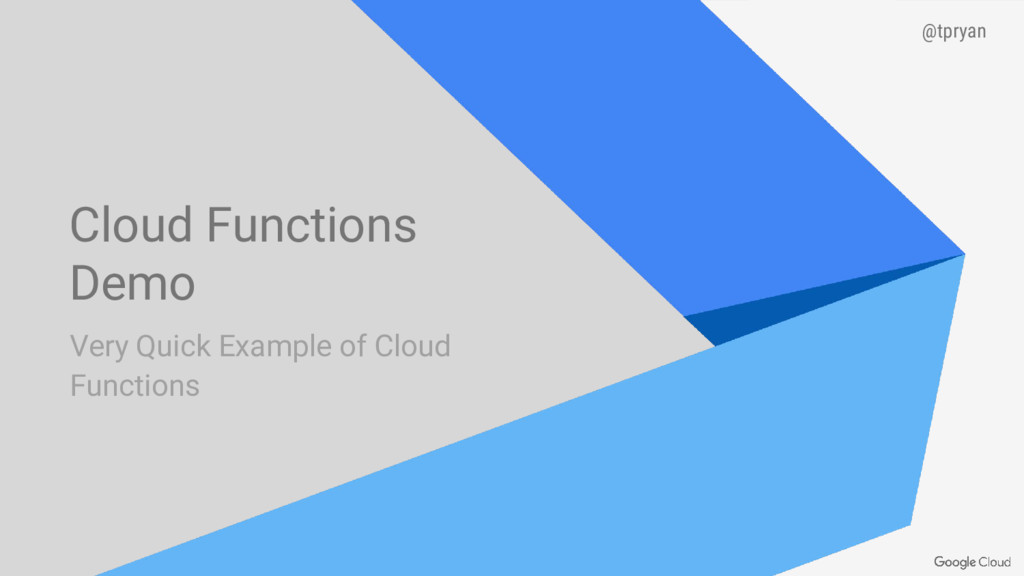 @tpryan Cloud Functions Demo Very Quick Example...