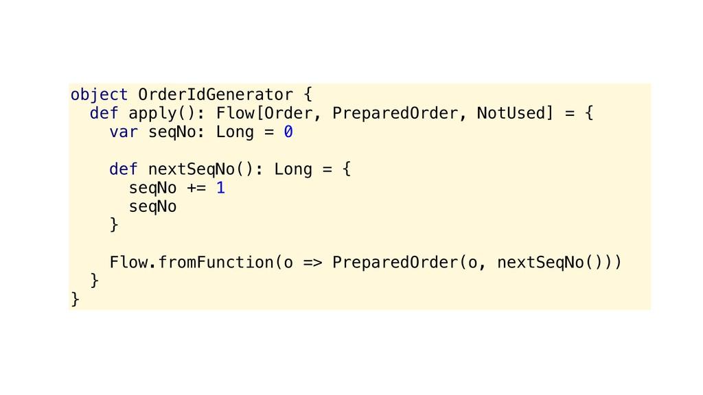object OrderIdGenerator { def apply(): Flow[Or...