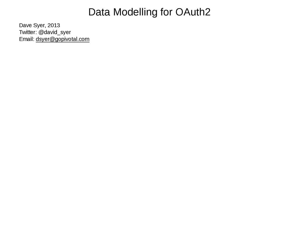 Data Modelling for OAuth2 Dave Syer, 2013 Twitt...