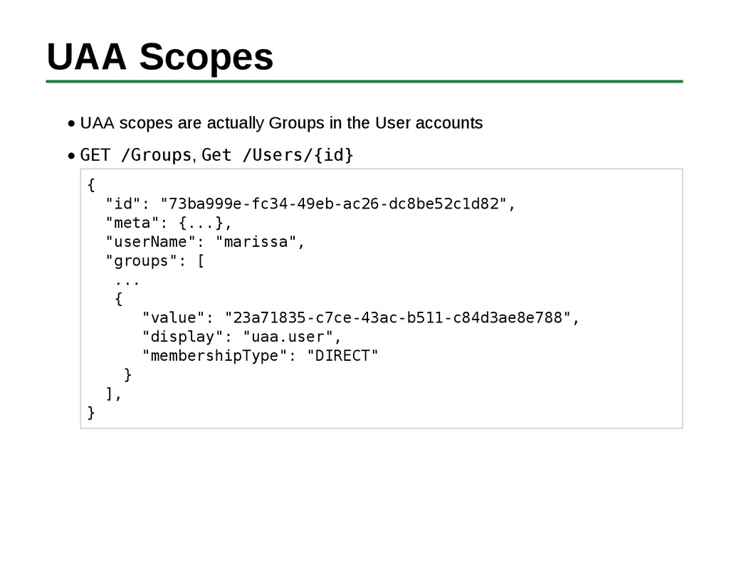 UAA Scopes UAA scopes are actually Groups in th...