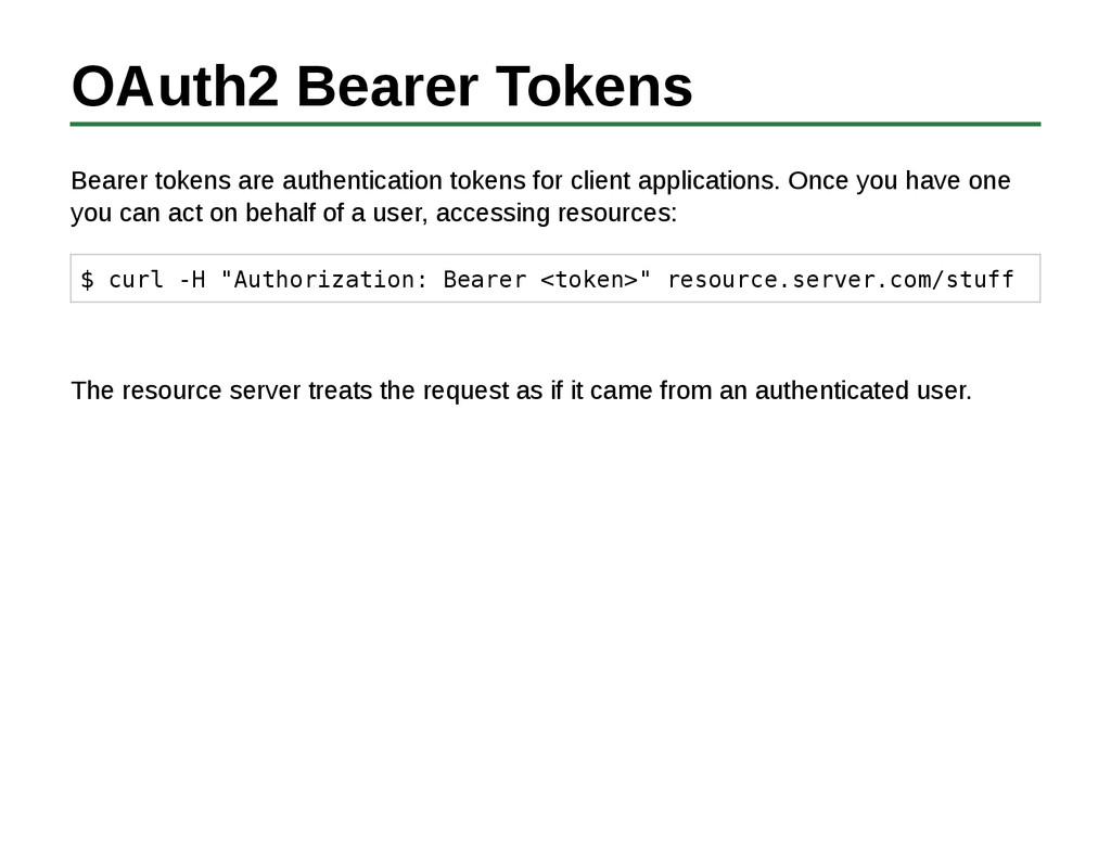OAuth2 Bearer Tokens Bearer tokens are authenti...