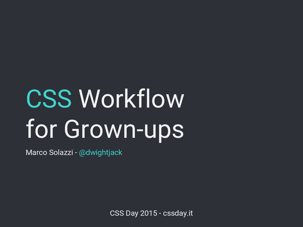 CSS Workflow for Grown-ups Marco Solazzi - @dwi...