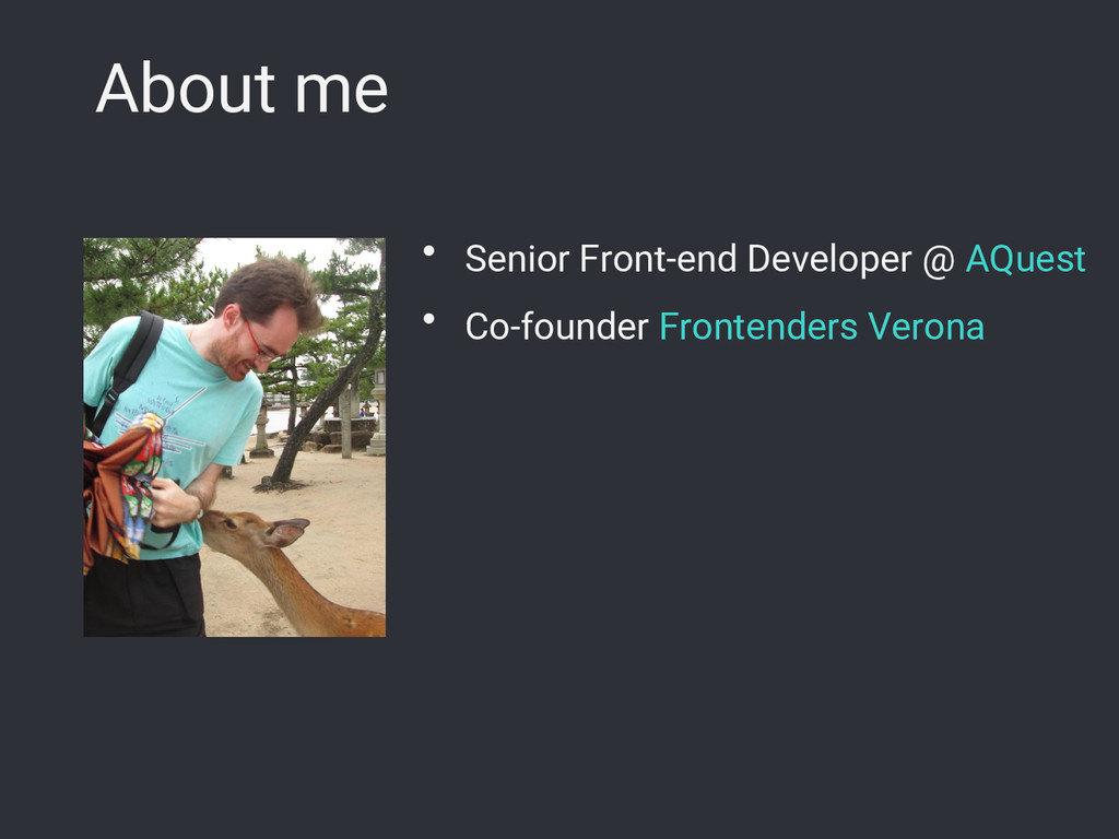 About me ● Senior Front-end Developer @ AQuest ...