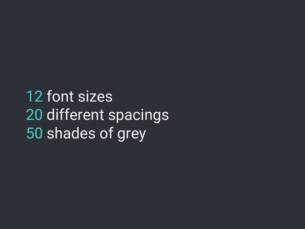 12 font sizes 20 different spacings 50 shades o...