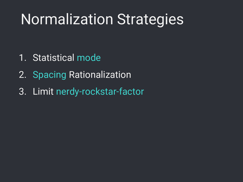 Normalization Strategies 1. Statistical mode 2....