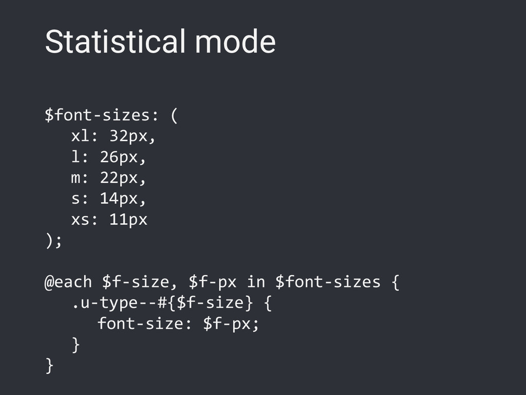 Statistical mode $font-sizes: ( xl: 32px, l: 26...