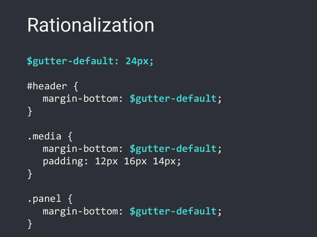 Rationalization $gutter-default: 24px; #header ...