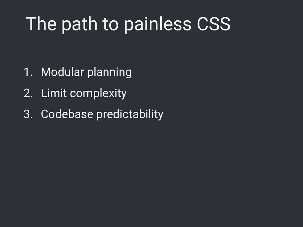 The path to painless CSS 1. Modular planning 2....