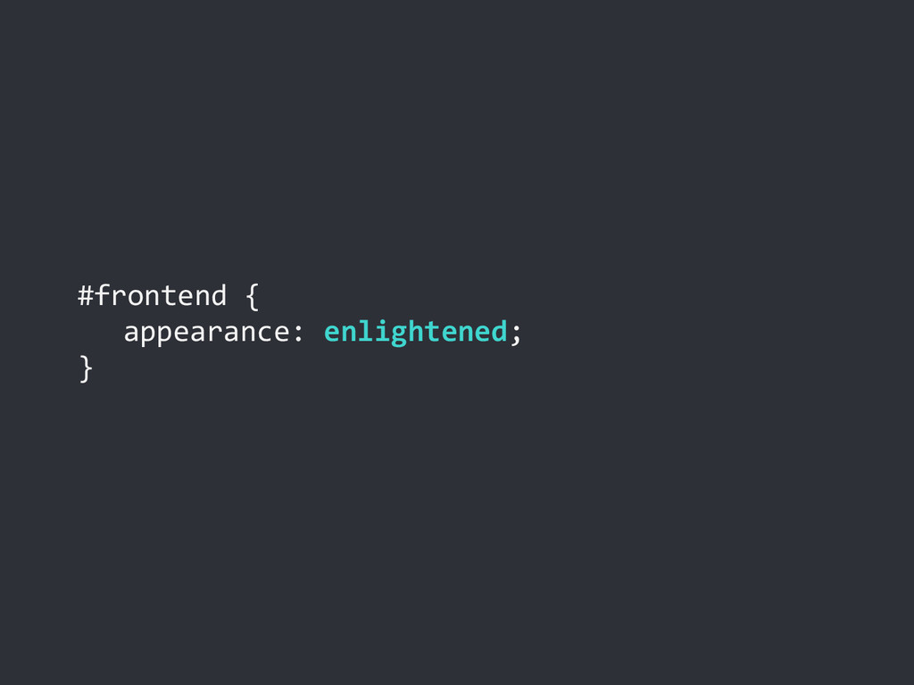 #frontend { appearance: enlightened; }