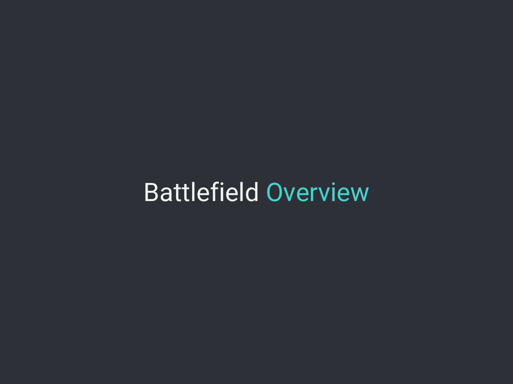 Battlefield Overview