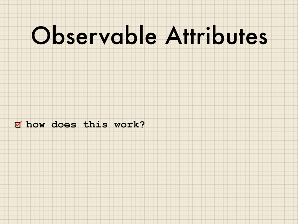 Observable Attributes how does this work?