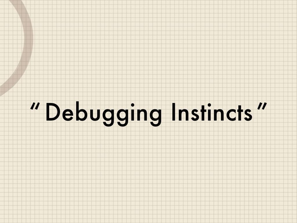"Debugging Instincts "" """