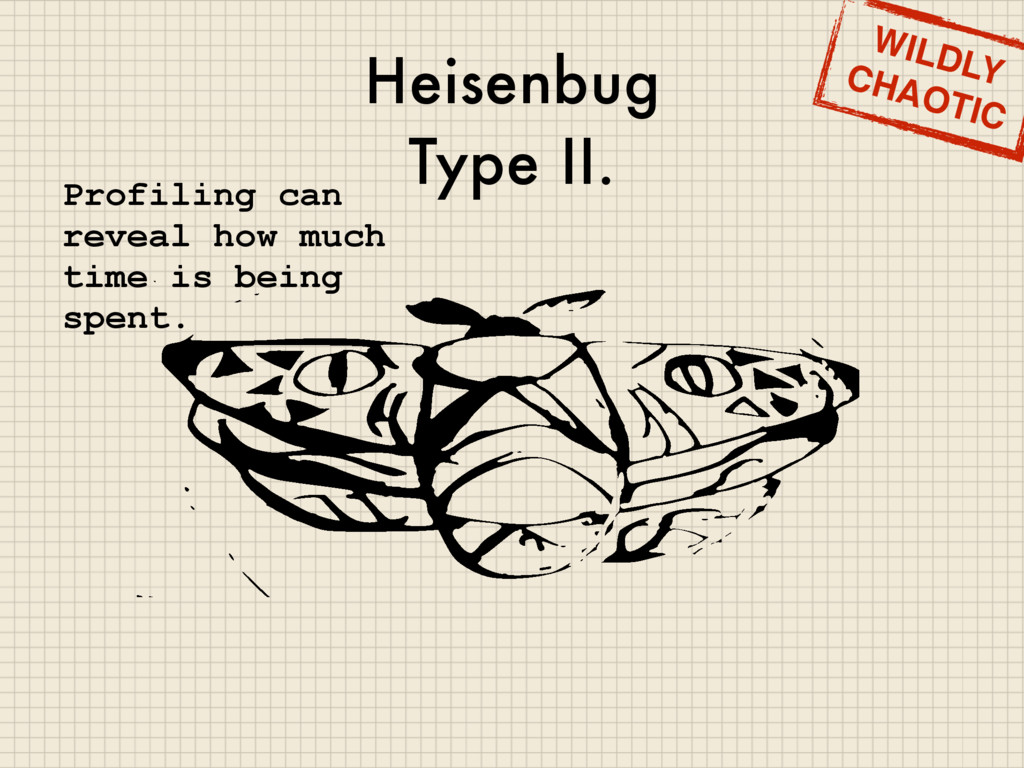 Heisenbug Type II. WILDLY CHAOTIC Profiling can...