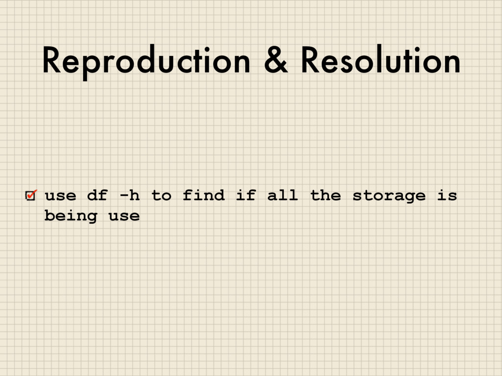 Reproduction & Resolution use df -h to find if ...