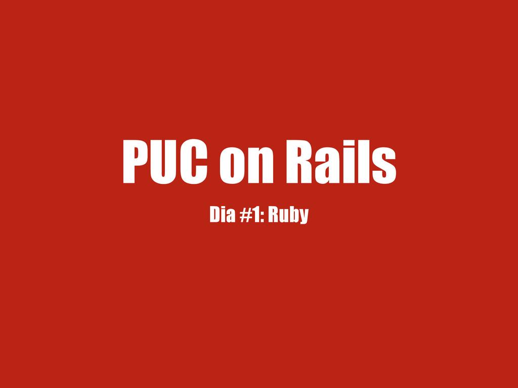 PUC on Rails Dia #1: Ruby