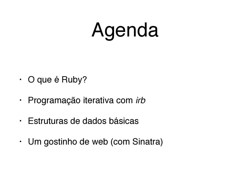 Agenda • O que é Ruby?! • Programação iterativa...