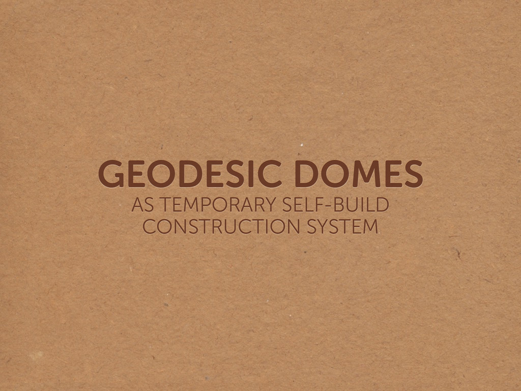 GEODESIC DOMES AS TEMPORARY SELF-BUILD  CONST...