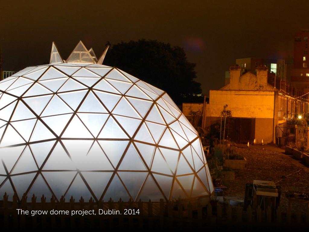 The grow dome project, Dublin. 2014