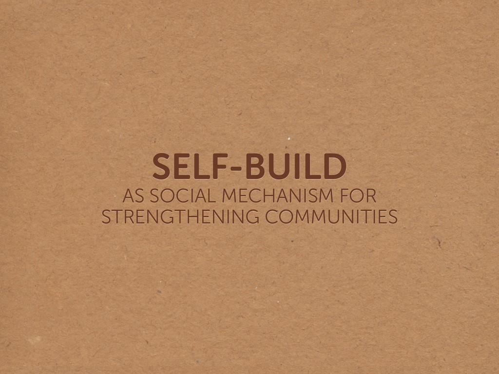 SELF-BUILD AS SOCIAL MECHANISM FOR  STRENGTHE...