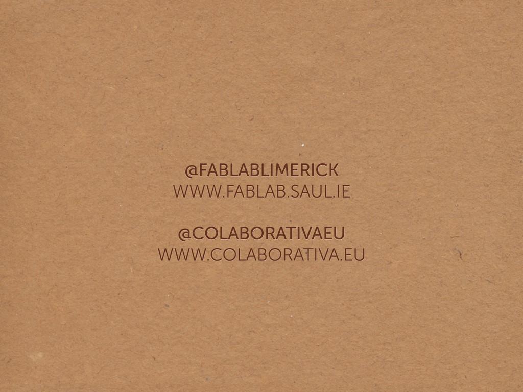 @FABLABLIMERICK WWW.FABLAB.SAUL.IE @COLABORATI...