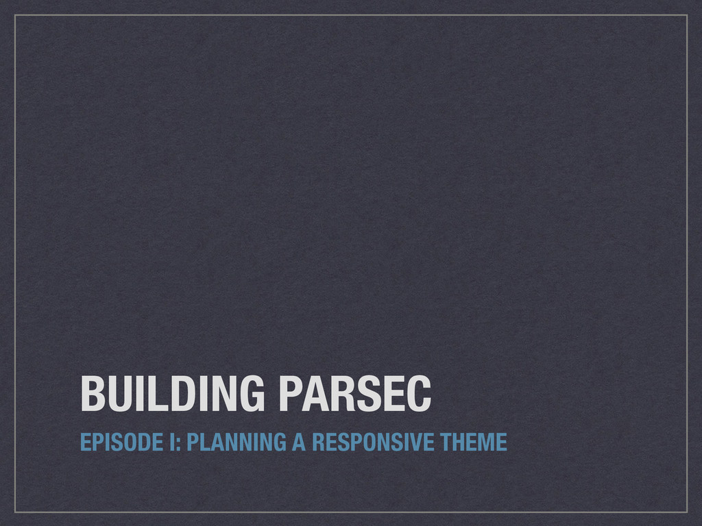 BUILDING PARSEC EPISODE I: PLANNING A RESPONSIV...