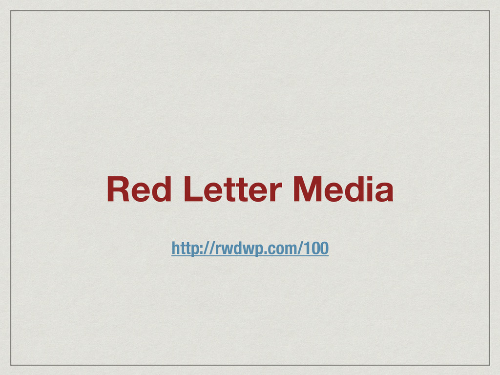 Red Letter Media http://rwdwp.com/100