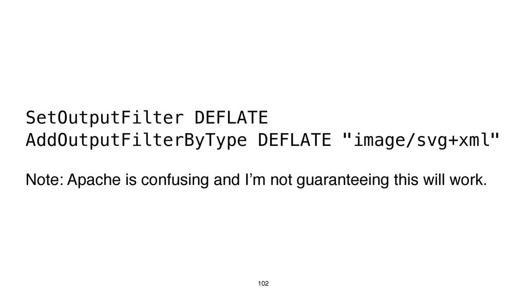102 SetOutputFilter DEFLATE AddOutputFilterByTy...