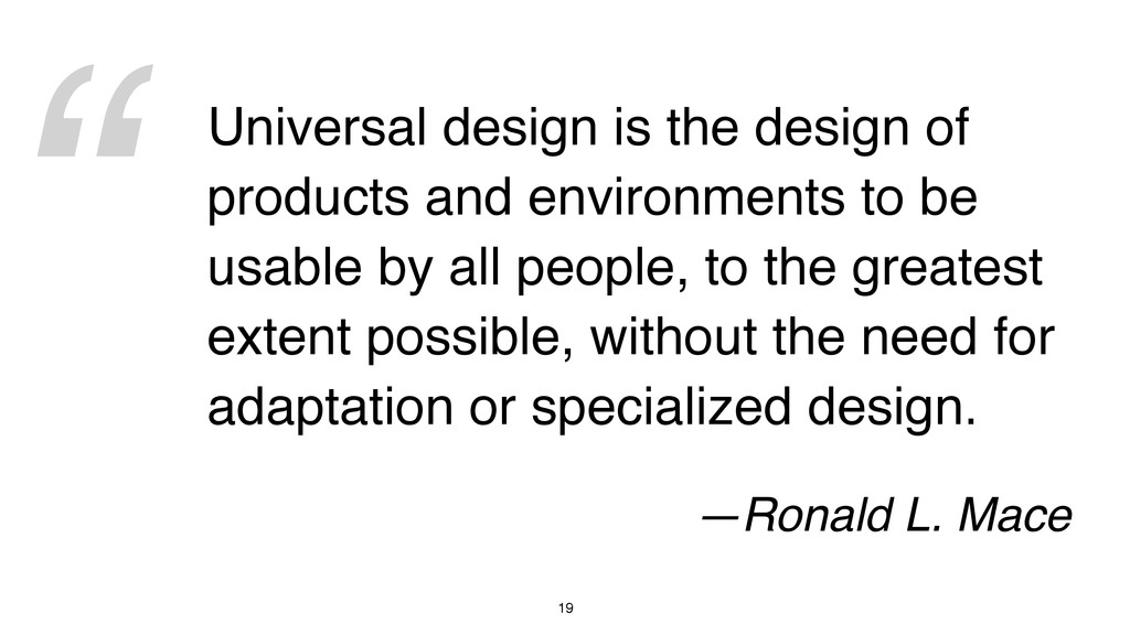 """ 19 Universal design is the design of products..."