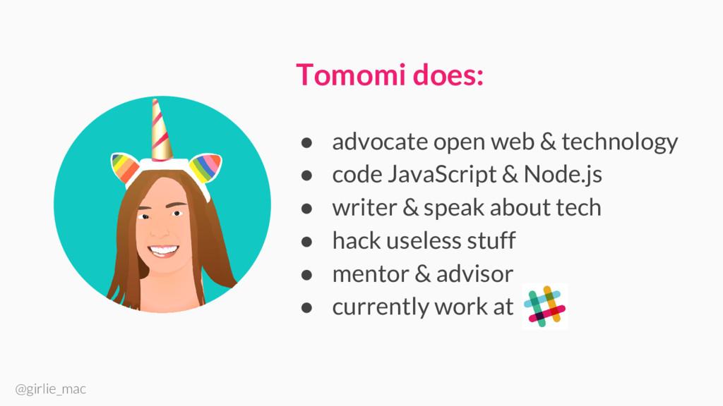 @girlie_mac Tomomi does: ● advocate open web & ...