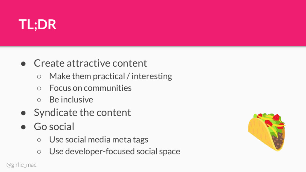 @girlie_mac TL;DR ● Create attractive content ○...