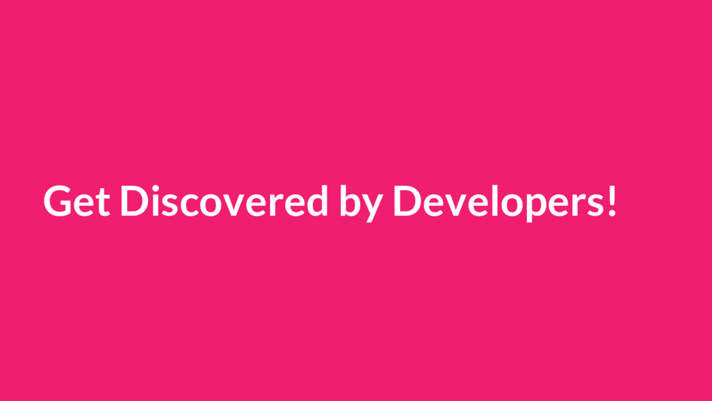 Get Discovered by Developers!