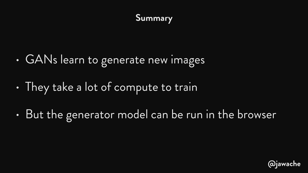 • GANs learn to generate new images • They take...