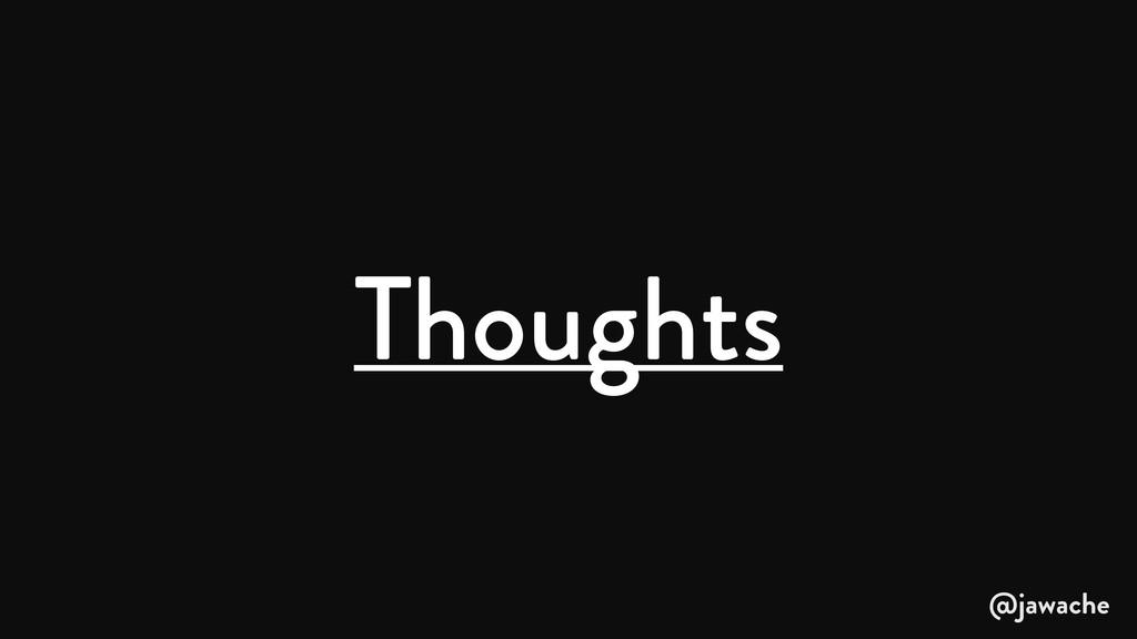 Thoughts @jawache