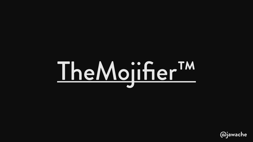 TheMojifier™ @jawache