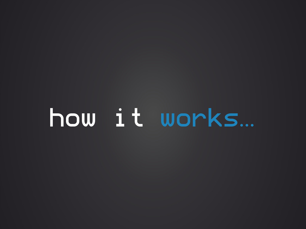 how it works…
