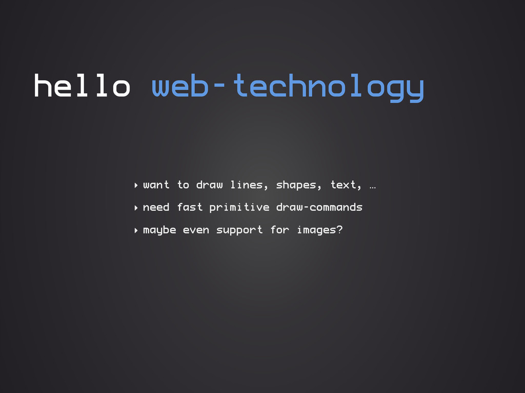 hello web-technology ‣ want to draw lines, shap...