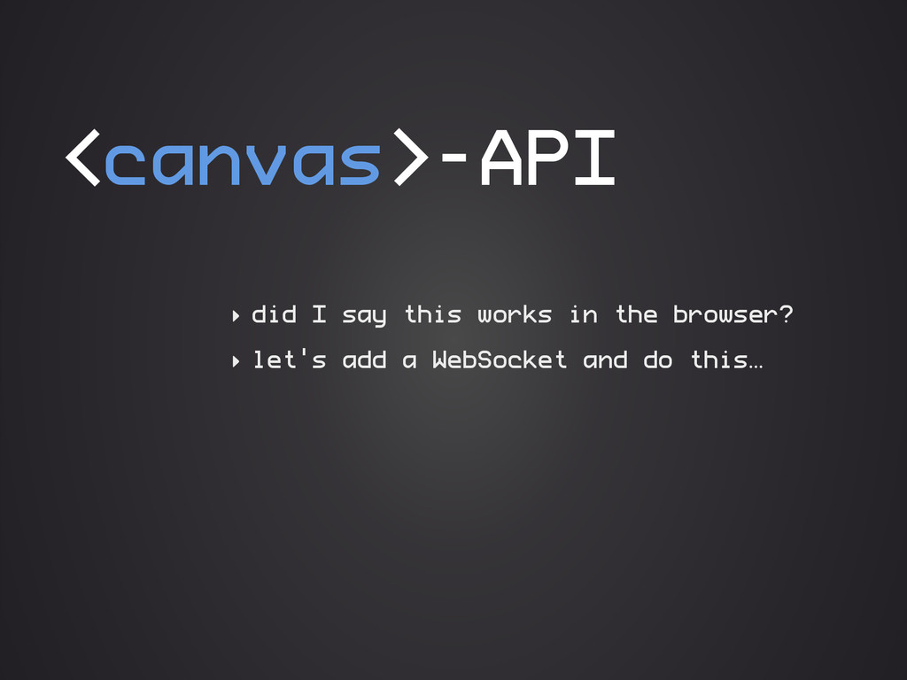 <canvas>-API ‣ did I say this works in the brow...