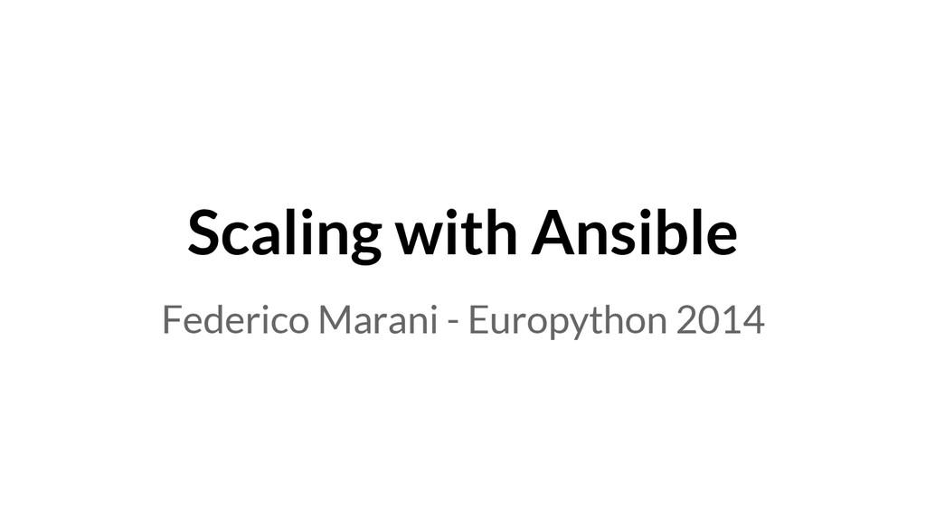 Scaling with Ansible Federico Marani - Europyth...
