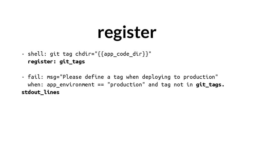 "- shell: git tag chdir=""{{app_code_dir}}"" regis..."