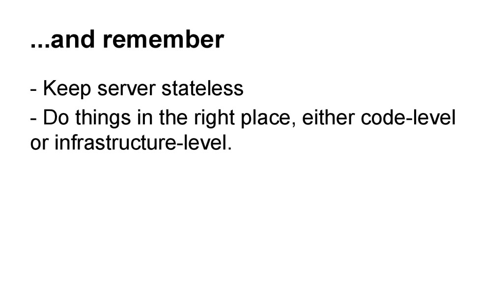 - Keep server stateless - Do things in the righ...