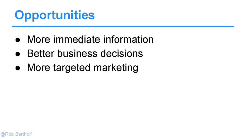 @Rob Bertholf Opportunities ● More immediate in...