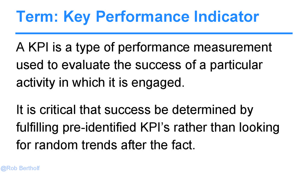 @Rob Bertholf Term: Key Performance Indicator A...