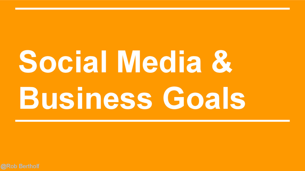 @Rob Bertholf Social Media & Business Goals