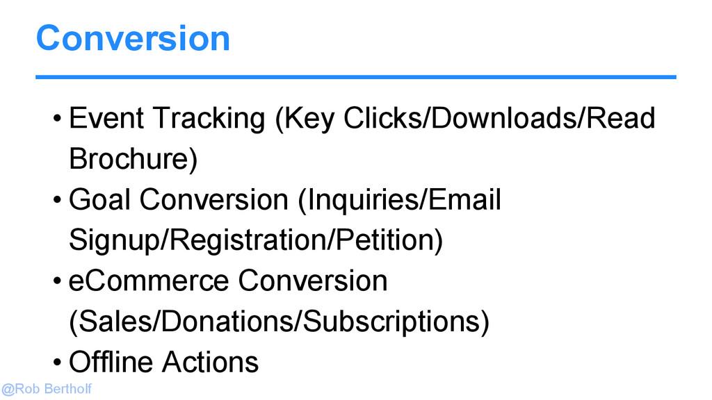 @Rob Bertholf Conversion • Event Tracking (Key ...