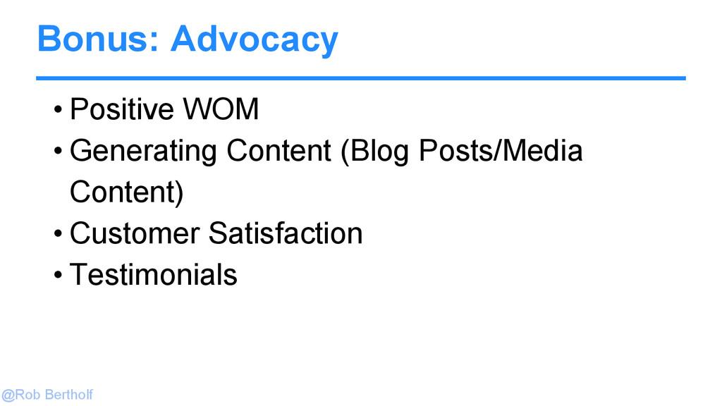 @Rob Bertholf Bonus: Advocacy • Positive WOM • ...