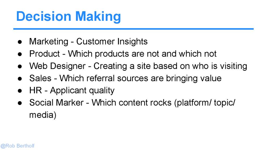 @Rob Bertholf Decision Making ● Marketing - Cus...