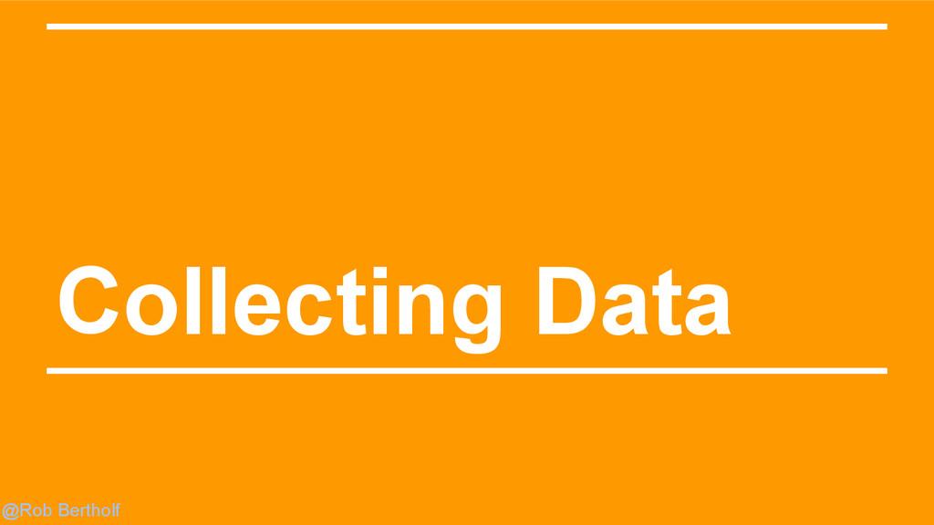 @Rob Bertholf Collecting Data