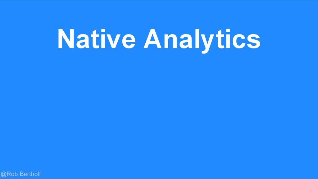 @Rob Bertholf Native Analytics