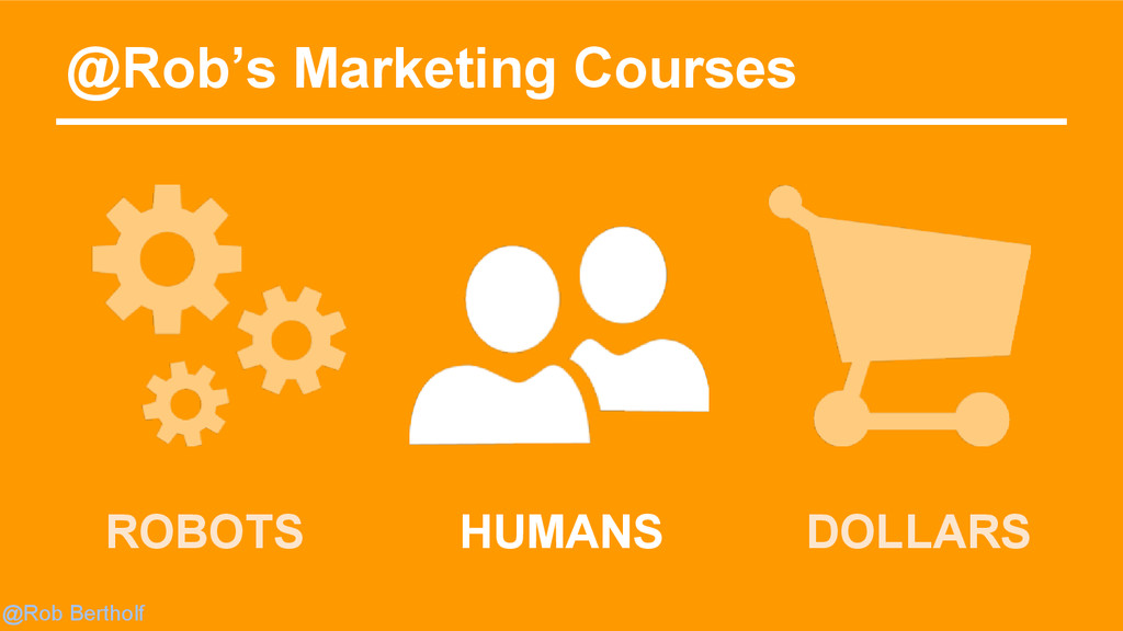 @Rob Bertholf @Rob's Marketing Courses HUMANS D...